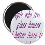 "People In Glass Houses Had Be 2.25"" Magnet (1"