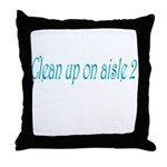 Clean Up On Aisle 2 Throw Pillow