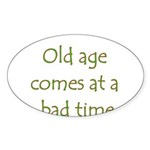 Old Age Comes At A Bad Time Sticker (Oval 10 pk)