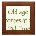 Old Age Comes At A Bad Time Framed Tile