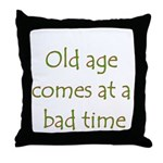 Old Age Comes At A Bad Time Throw Pillow