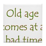 Old Age Comes At A Bad Time Tile Coaster