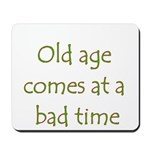 Old Age Comes At A Bad Time Mousepad