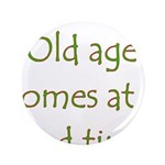 "Old Age Comes At A Bad Time 3.5"" Button (100"