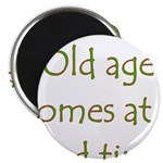 "Old Age Comes At A Bad Time 2.25"" Magnet (100"