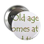 "Old Age Comes At A Bad Time 2.25"" Button (10"