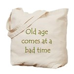 Old Age Comes At A Bad Time Tote Bag