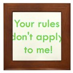 Your Rules Don't Apply To Me Framed Tile