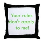 Your Rules Don't Apply To Me Throw Pillow
