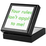 Your Rules Don't Apply To Me Keepsake Box