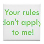 Your Rules Don't Apply To Me Tile Coaster