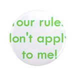 "Your Rules Don't Apply To Me 3.5"" Button (100"