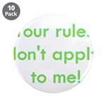 "Your Rules Don't Apply To Me 3.5"" Button (10"