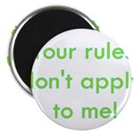 "Your Rules Don't Apply To Me 2.25"" Magnet (10"