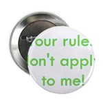 "Your Rules Don't Apply To Me 2.25"" Button (10"