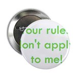 "Your Rules Don't Apply To Me 2.25"" Button"