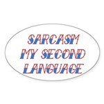 Sarcasm My Second Language Sticker (Oval)