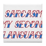 Sarcasm My Second Language Tile Coaster
