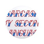 "Sarcasm My Second Language 3.5"" Button"