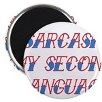 "Sarcasm My Second Language 2.25"" Magnet (100"