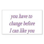 You Have To Change Before I C Sticker (Rectangle 1