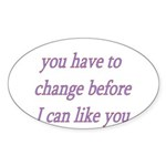 You Have To Change Before I C Sticker (Oval 10 pk)