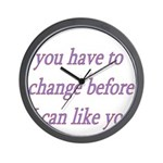 You Have To Change Before I C Wall Clock