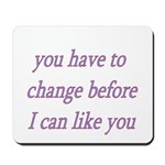 You Have To Change Before I C Mousepad