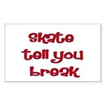 Skate Tell You Break Sticker (Rectangle)