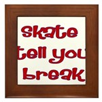 Skate Tell You Break Framed Tile
