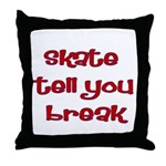 Skate Tell You Break Throw Pillow