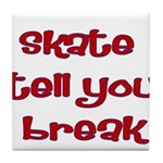 Skate Tell You Break Tile Coaster