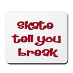 Skate Tell You Break Mousepad