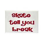 Skate Tell You Break Rectangle Magnet (100 pack)
