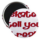 Skate Tell You Break Magnet