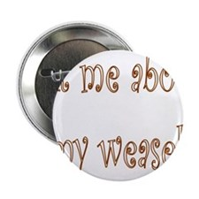 "Ask Me About My Weasel 2.25"" Button (10 pack)"
