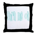 Turn Me On Throw Pillow