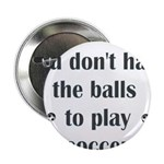 You Don't Have The Balls To P 2.25&quot; Button