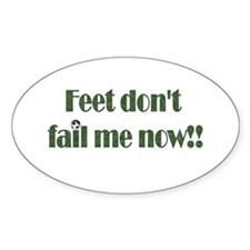 Feet Don't Fail Me Now Decal