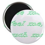 "See Me, Feel Me, Touch Me, Be 2.25"" Magnet (1"