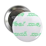 "See Me, Feel Me, Touch Me, Be 2.25"" Button (1"