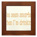 You Seem Smarter When I'm Dri Framed Tile