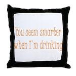 You Seem Smarter When I'm Dri Throw Pillow