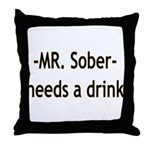 Mr. Sober Needs A Beer Throw Pillow