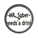 Mr. Sober Needs A Beer Wall Clock