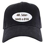 Mr. Sober Needs A Beer Black Cap