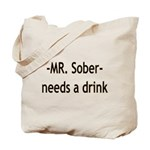 Mr. Sober Needs A Beer Tote Bag