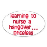 Learning To Nurse A Hangover. Sticker (Oval)