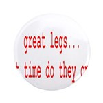 "Great Legs What Time Do They 3.5"" Button (100"