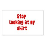 Stop Looking At My Shirt Sticker (Rectangle 50 pk)